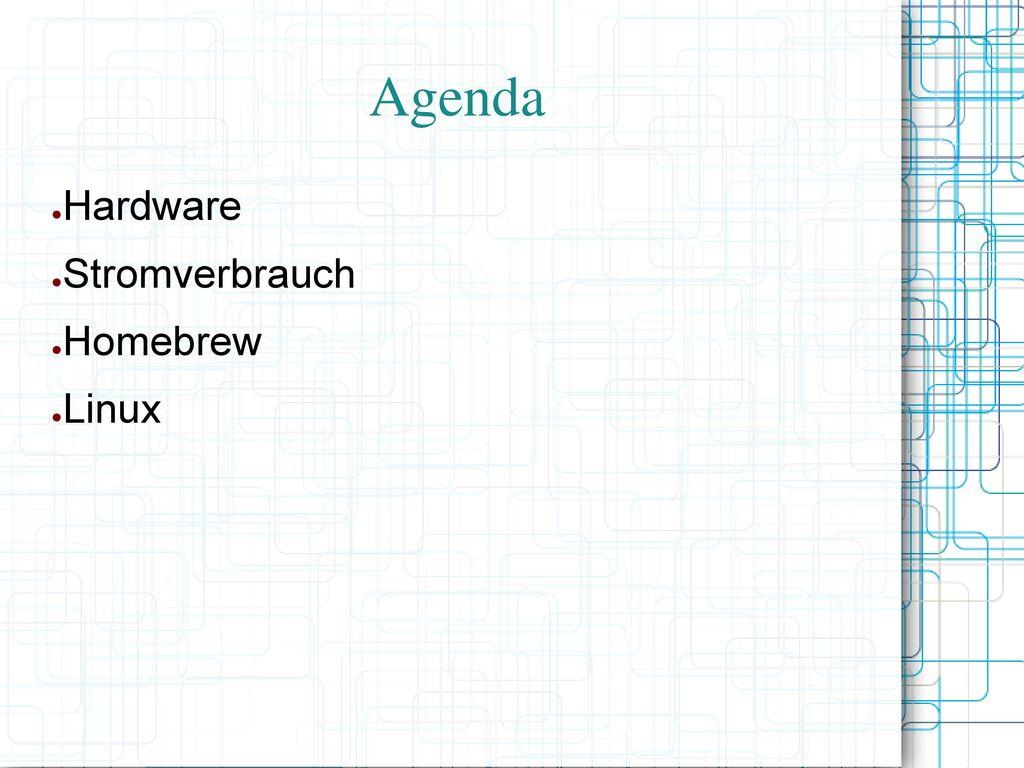 Agenda Hardware Stromverbrauch Homebrew Linux