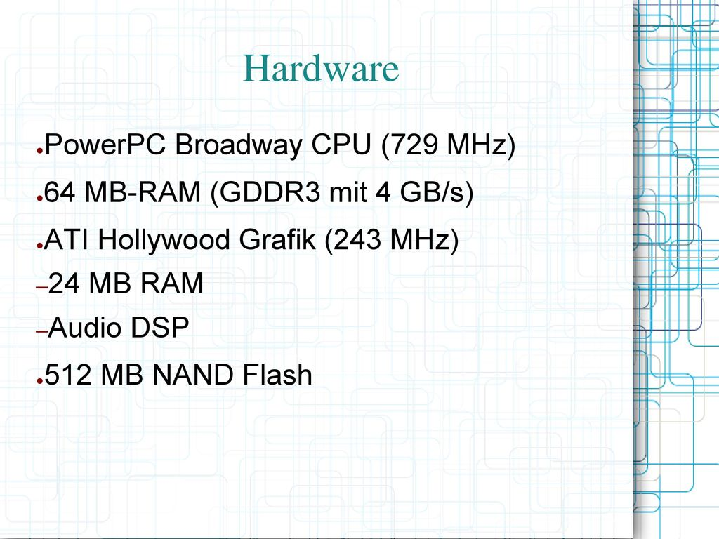 Hardware PowerPC Broadway CPU (729 MHz) 64 MB-RAM (GDDR3 mit 4 GB/s)