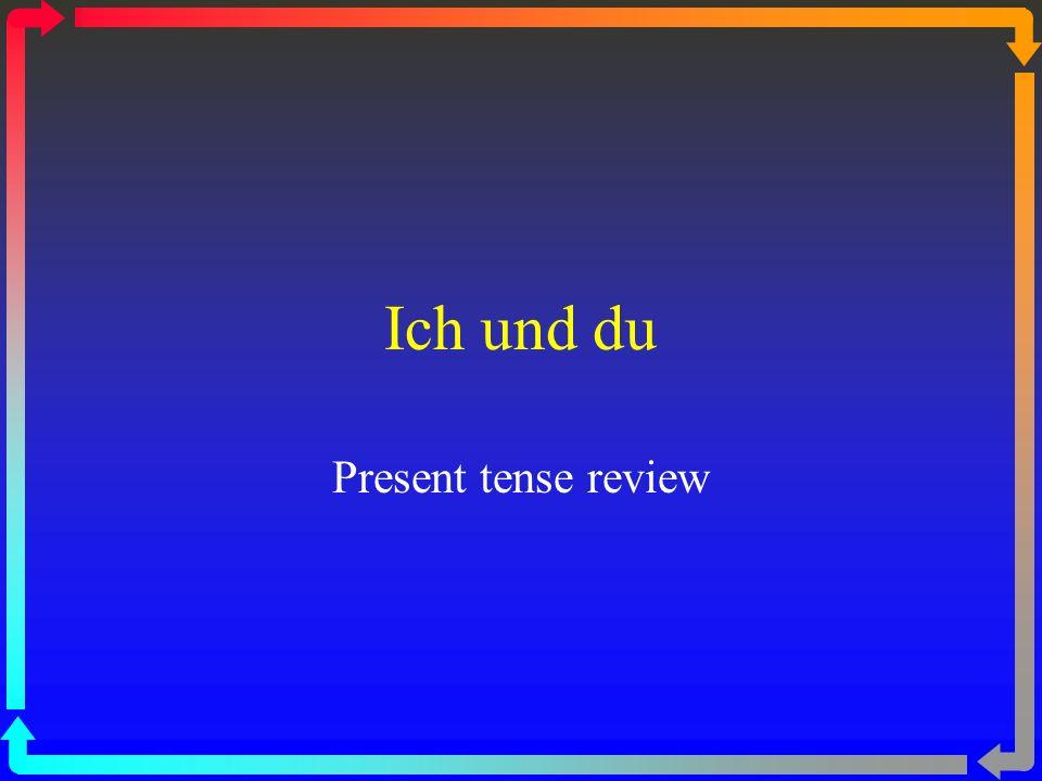 Ich und du Present tense review