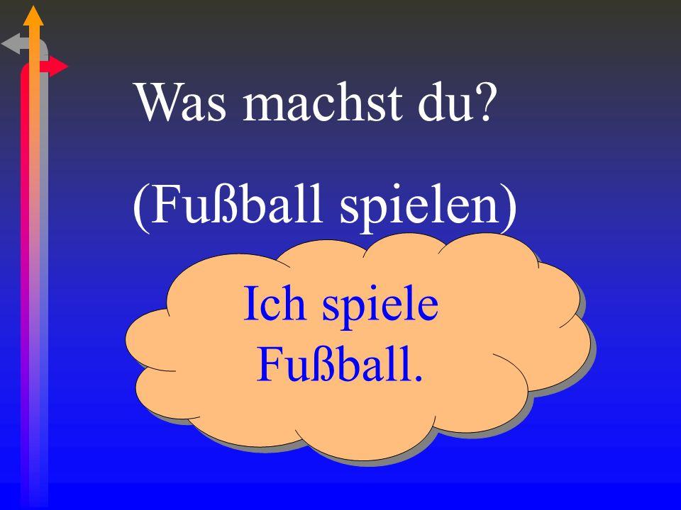 Was machst du (Fußball spielen) Ich spiele Fußball.