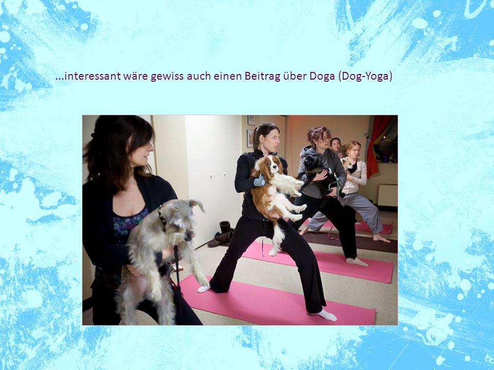...interessant wäre gewiss auch einen Beitrag über Doga (Dog-Yoga)