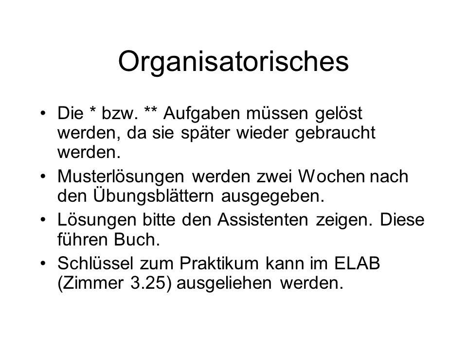 Organisatorisches Die * bzw. ** Aufgaben müssen gelöst werden, da sie später wieder gebraucht werden.