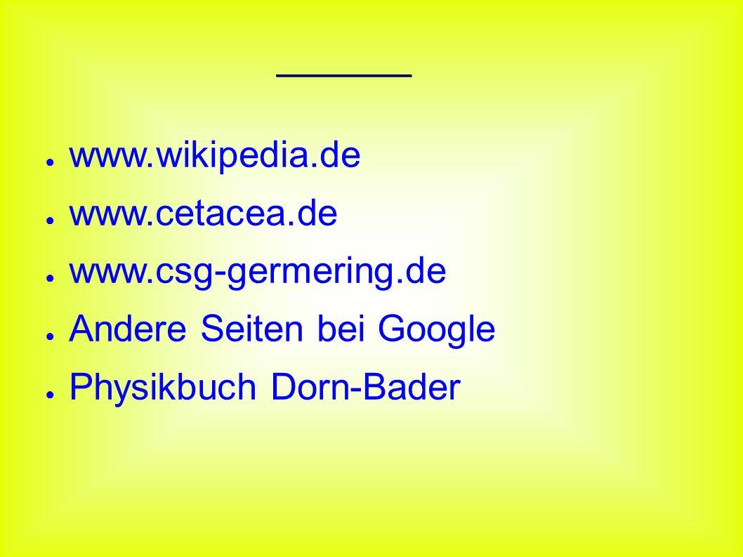 Quellen www.wikipedia.de. www.cetacea.de. www.csg-germering.de.