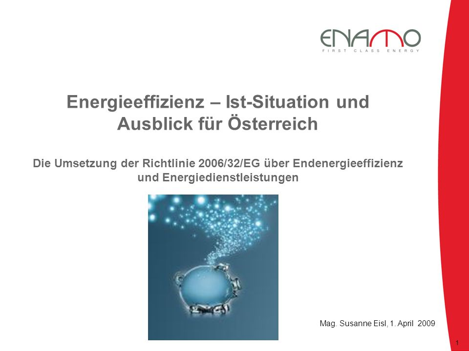 Energieeffizienz – Ist-Situation und Ausblick für Österreich Die Umsetzung der Richtlinie 2006/32/EG über Endenergieeffizienz und Energiedienstleistungen