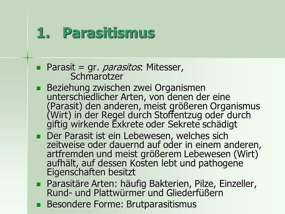 Parasitismus Parasit = gr. parasitos: Mitesser, Schmarotzer