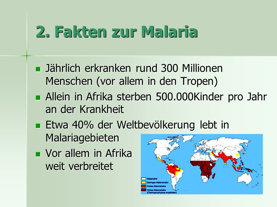 2. Fakten zur Malaria Jährlich erkranken rund 300 Millionen Menschen (vor allem in den Tropen)