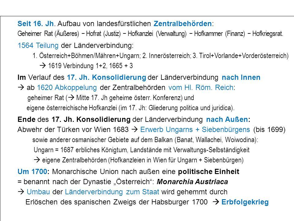 Seit 16. Jh. Aufbau von landesfürstlichen Zentralbehörden: Geheimer Rat (Äußeres) − Hofrat (Justiz) − Hofkanzlei (Verwaltung) − Hofkammer (Finanz) − Hofkriegsrat.