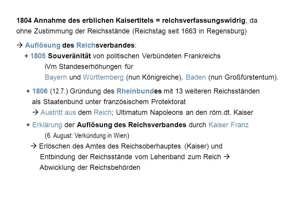 1804 Annahme des erblichen Kaisertitels = reichsverfassungswidrig, da ohne Zustimmung der Reichsstände (Reichstag seit 1663 in Regensburg)