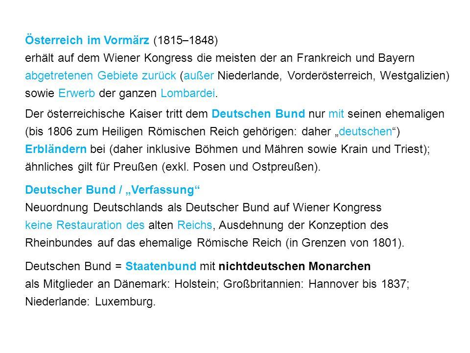 Österreich im Vormärz (1815–1848) erhält auf dem Wiener Kongress die meisten der an Frankreich und Bayern abgetretenen Gebiete zurück (außer Niederlande, Vorderösterreich, Westgalizien) sowie Erwerb der ganzen Lombardei.