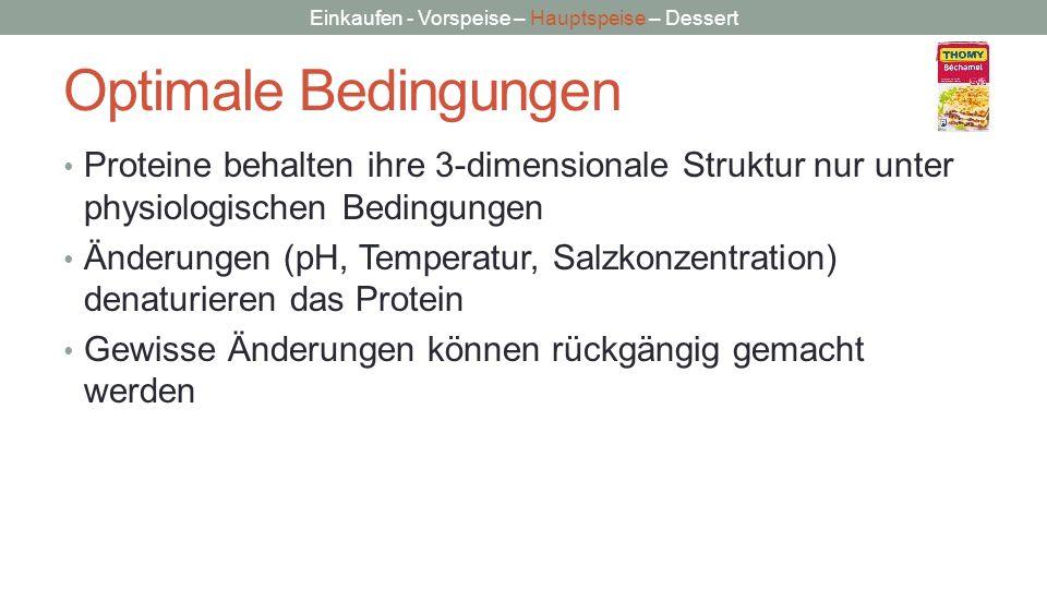 Optimale Bedingungen Proteine behalten ihre 3-dimensionale Struktur nur unter physiologischen Bedingungen.
