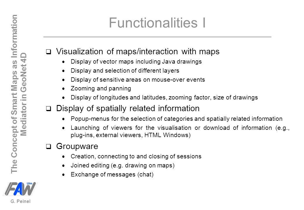 Functionalities I Visualization of maps/interaction with maps