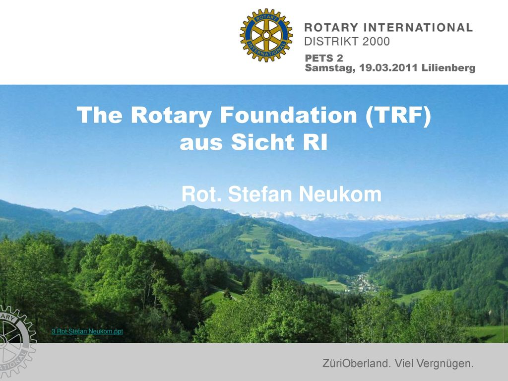 The Rotary Foundation (TRF) aus Sicht RI Rot. Stefan Neukom