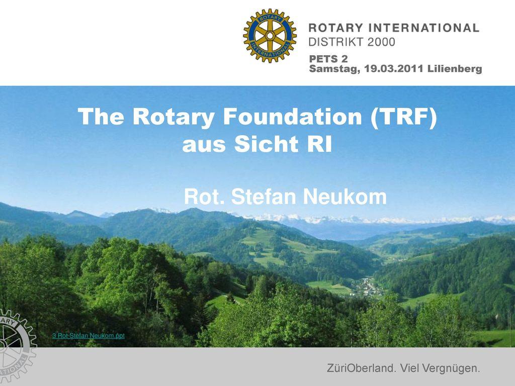 The Rotary Foundation (TRF) aus Sicht RI Rot. Stefan Neukom
