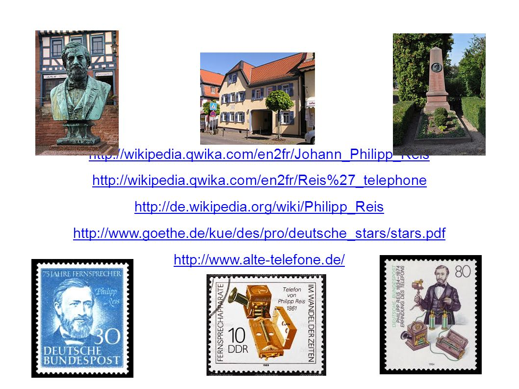 http://wikipedia.qwika.com/en2fr/Johann_Philipp_Reis http://wikipedia.qwika.com/en2fr/Reis%27_telephone.