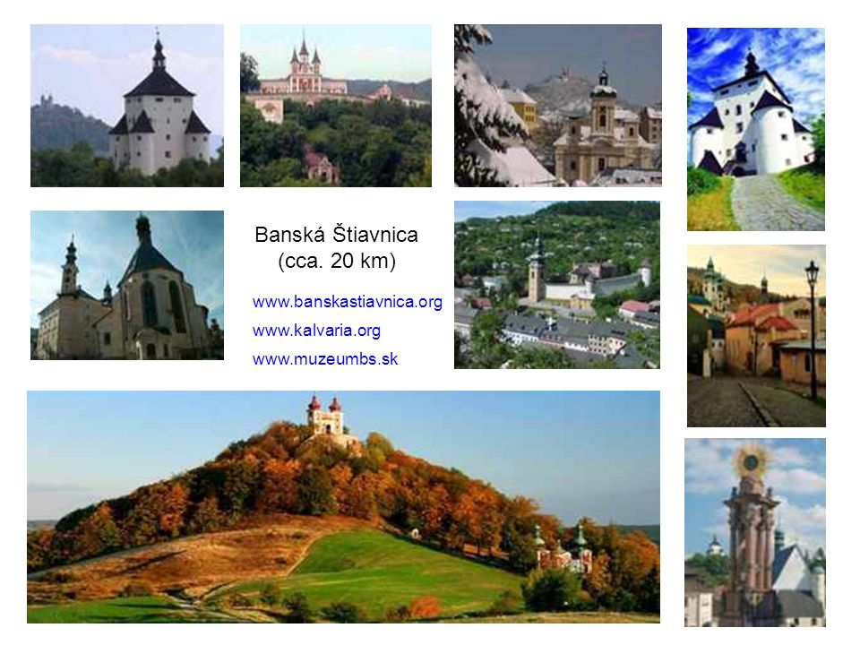 Banská Štiavnica (cca. 20 km) www.banskastiavnica.org www.kalvaria.org