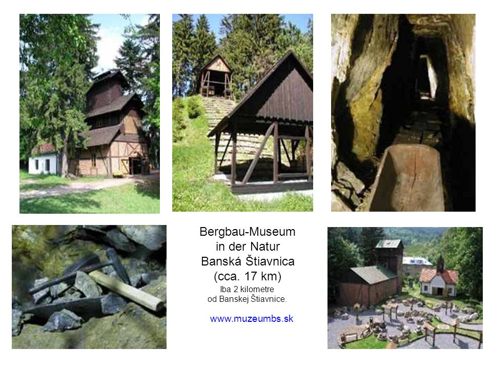 Bergbau-Museum in der Natur Banská Štiavnica (cca. 17 km)