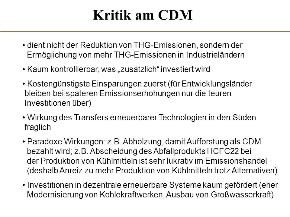 Kritik am CDM dient nicht der Reduktion von THG-Emissionen, sondern der. Ermöglichung von mehr THG-Emissionen in Industrieländern.