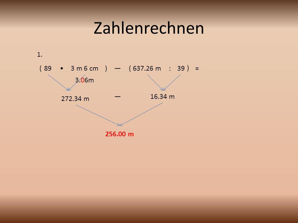 Zahlenrechnen 1. ( 89 • 3 m 6 cm ) — ( 637.26 m : 39 ) = 3.06m —