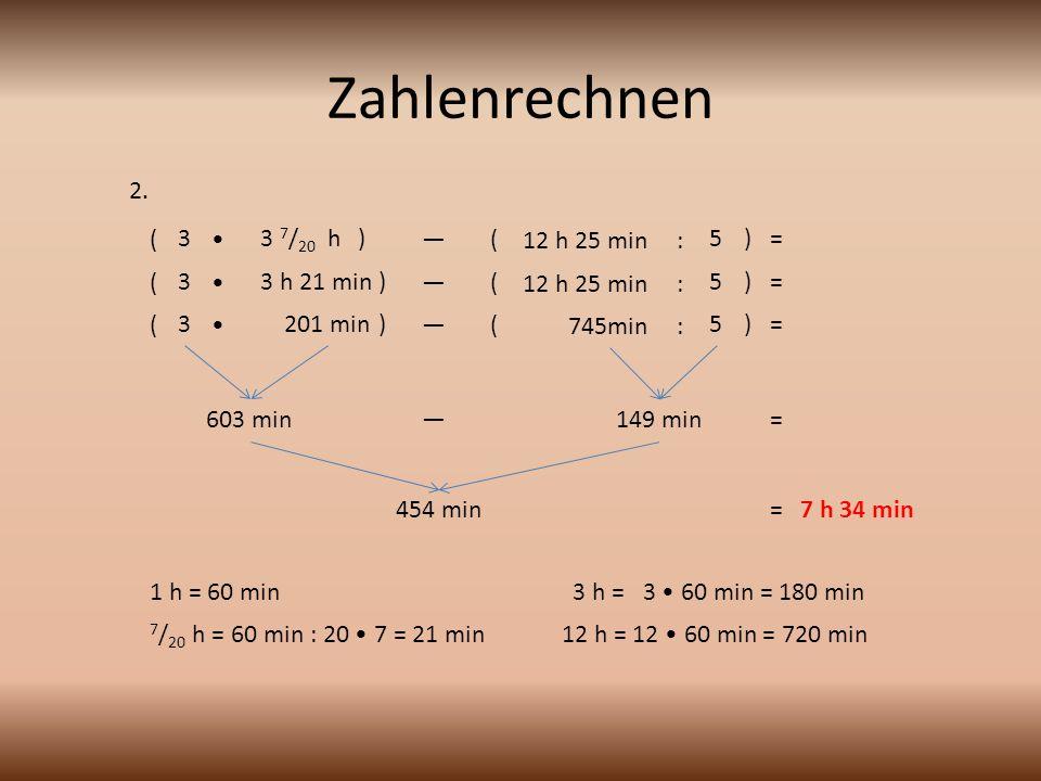 Zahlenrechnen 2. ( 3 • 3 7/20 h ) — ( 12 h 25 min : 5 ) = ( 3 •