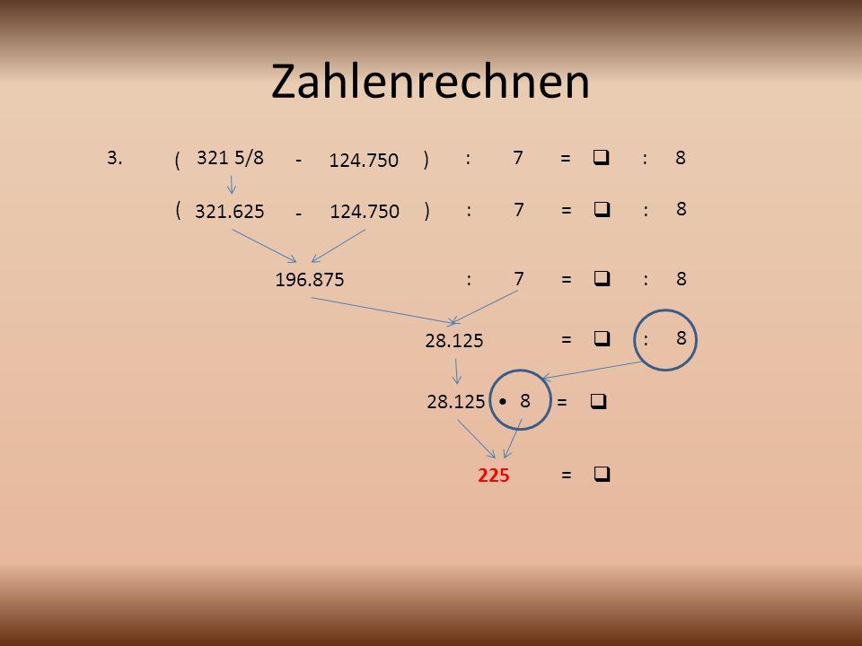 Zahlenrechnen 3. ( 321 5/8 - 124.750 ) : 7 =  : 8 ( 321.625 - 124.750