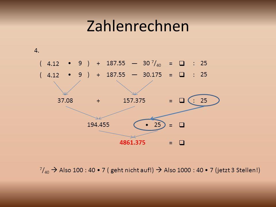 Zahlenrechnen 4. ( 4.12 • 9 ) + 187.55 — 30 7/40 =  : 25 ( 4.12 • 9 )
