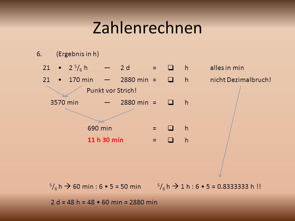 Zahlenrechnen 6. (Ergebnis in h) 21 • 2 5/6 h — 2 d =  h alles in min