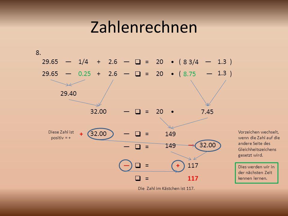 Zahlenrechnen 8. 29.65 — 1/4 + 2.6 —  = 20 • ( 8 3/4 — 1.3 ) 29.65 —