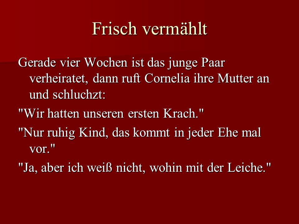 Frisch vermählt Gerade vier Wochen ist das junge Paar verheiratet, dann ruft Cornelia ihre Mutter an und schluchzt: