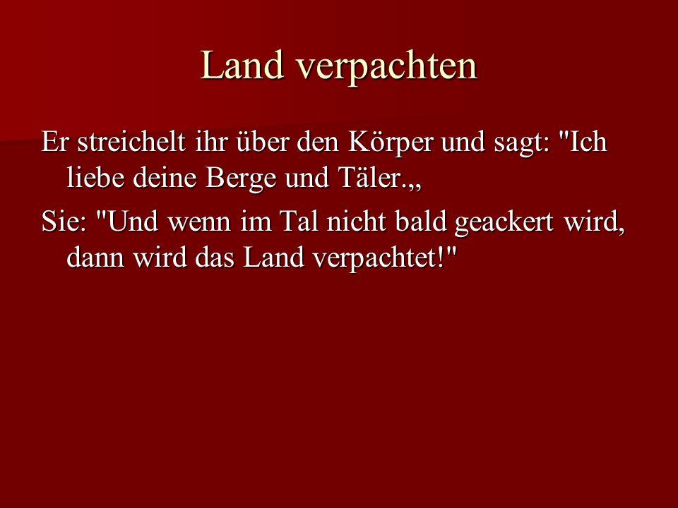"""Land verpachten Er streichelt ihr über den Körper und sagt: Ich liebe deine Berge und Täler."""""""