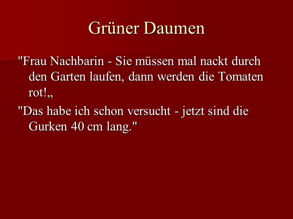"""Grüner Daumen Frau Nachbarin - Sie müssen mal nackt durch den Garten laufen, dann werden die Tomaten rot!"""""""