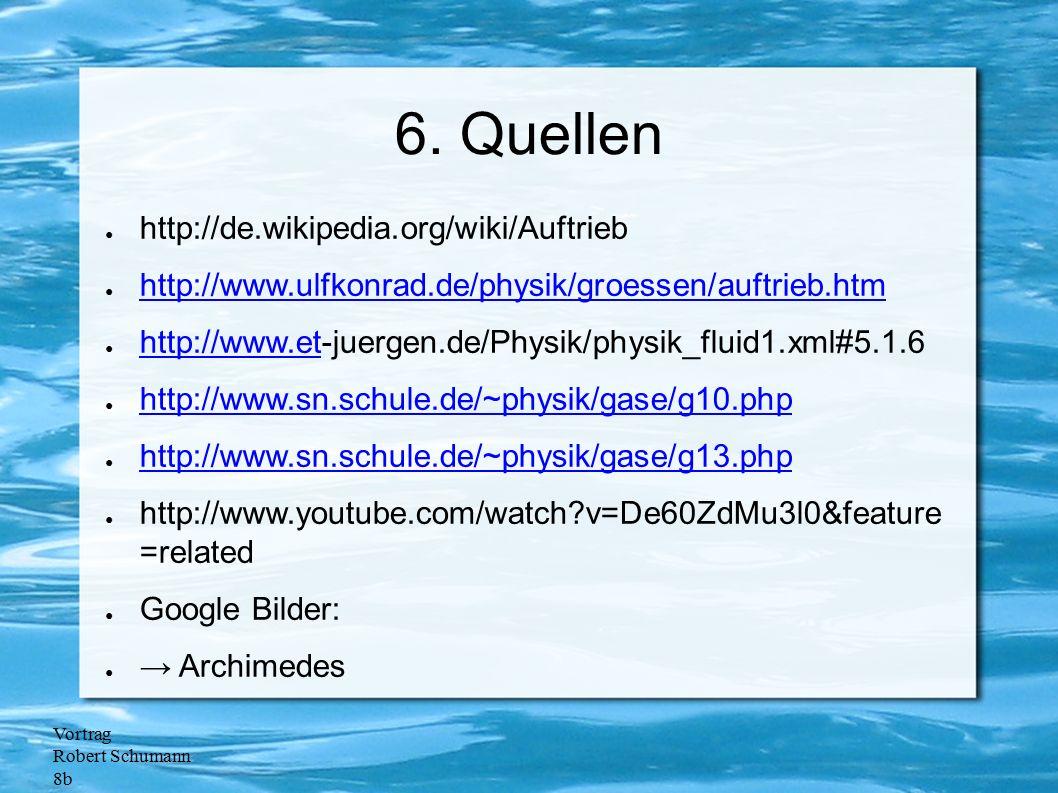 6. Quellen http://de.wikipedia.org/wiki/Auftrieb
