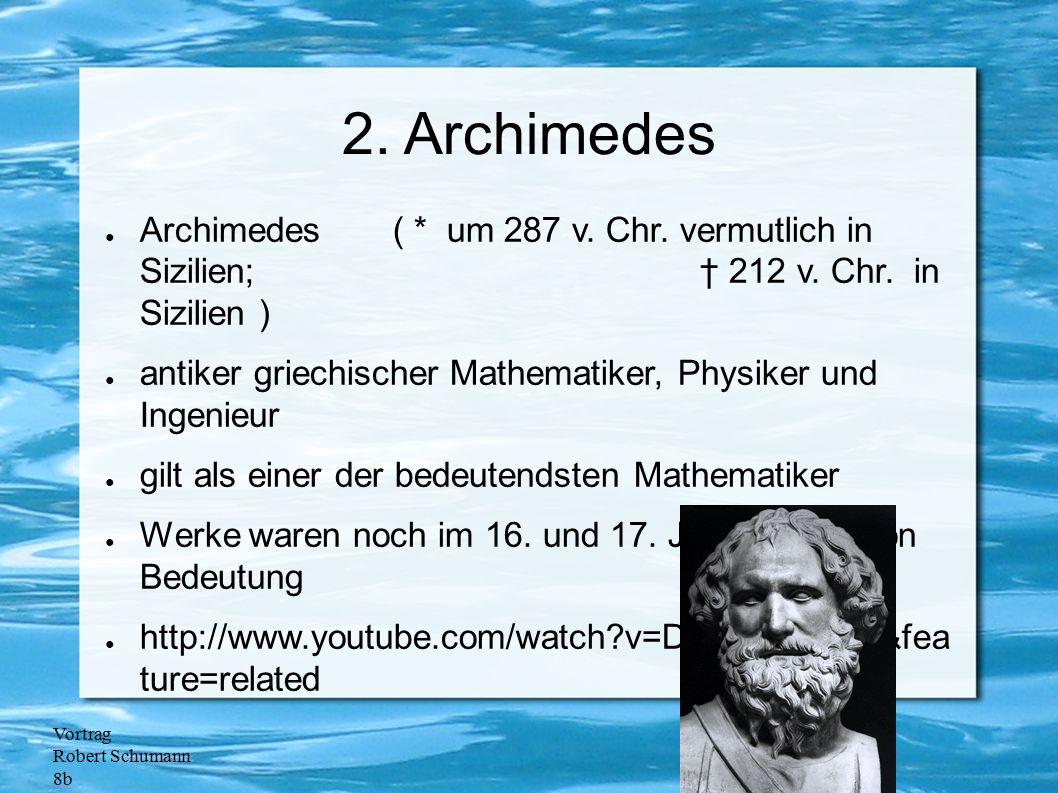 2. Archimedes Archimedes ( * um 287 v. Chr. vermutlich in Sizilien; † 212 v. Chr. in Sizilien )