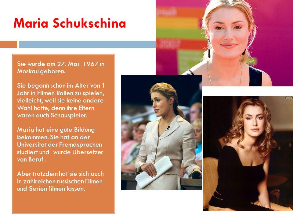 Maria Schukschina Sie wurde am 27. Mai 1967 in Moskau geboren.