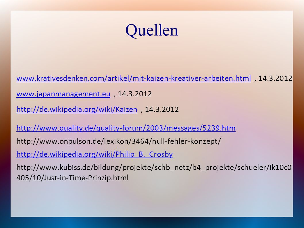 Quellen www.krativesdenken.com/artikel/mit-kaizen-kreativer-arbeiten.html , 14.3.2012. www.japanmanagement.eu , 14.3.2012.