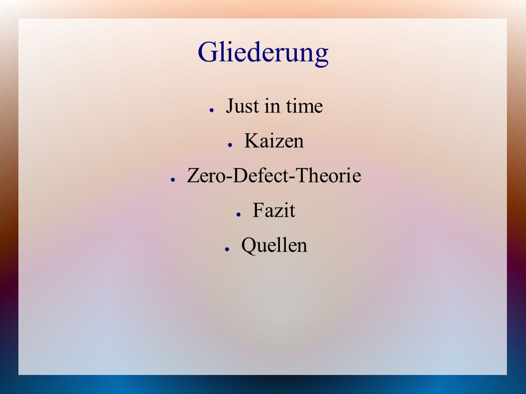 Gliederung Just in time Kaizen Zero-Defect-Theorie Fazit Quellen