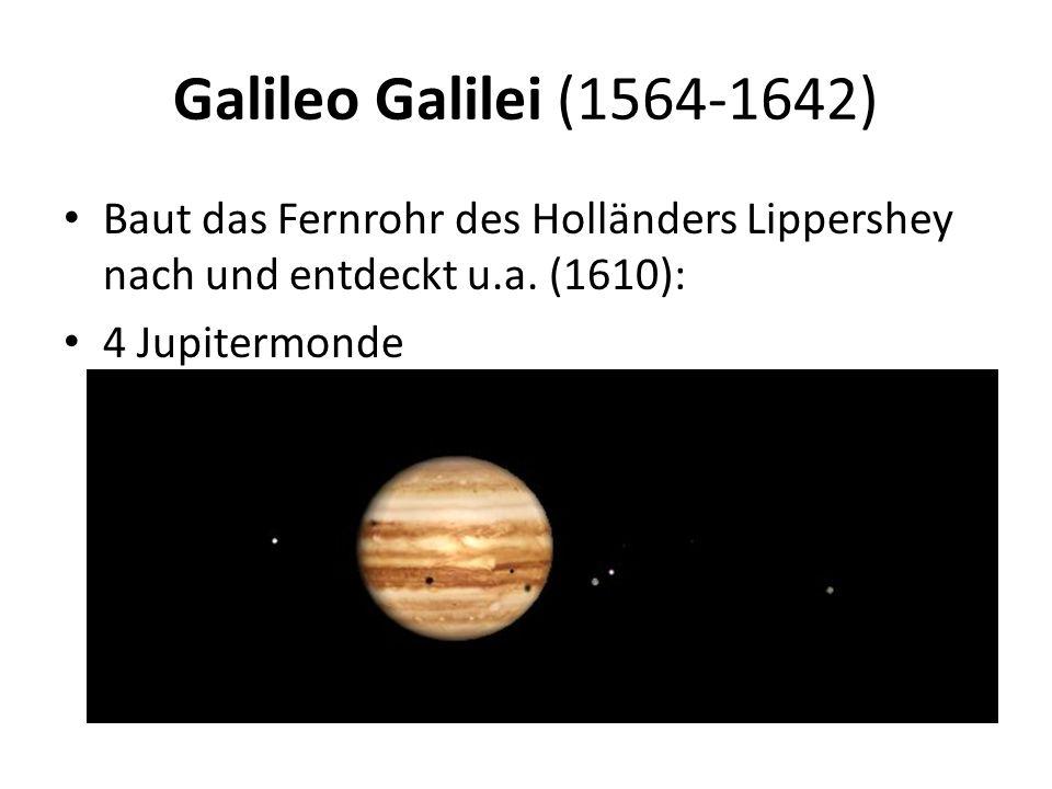 Galileo Galilei (1564-1642) Baut das Fernrohr des Holländers Lippershey nach und entdeckt u.a. (1610):