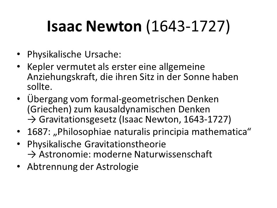 Isaac Newton (1643-1727) Physikalische Ursache: