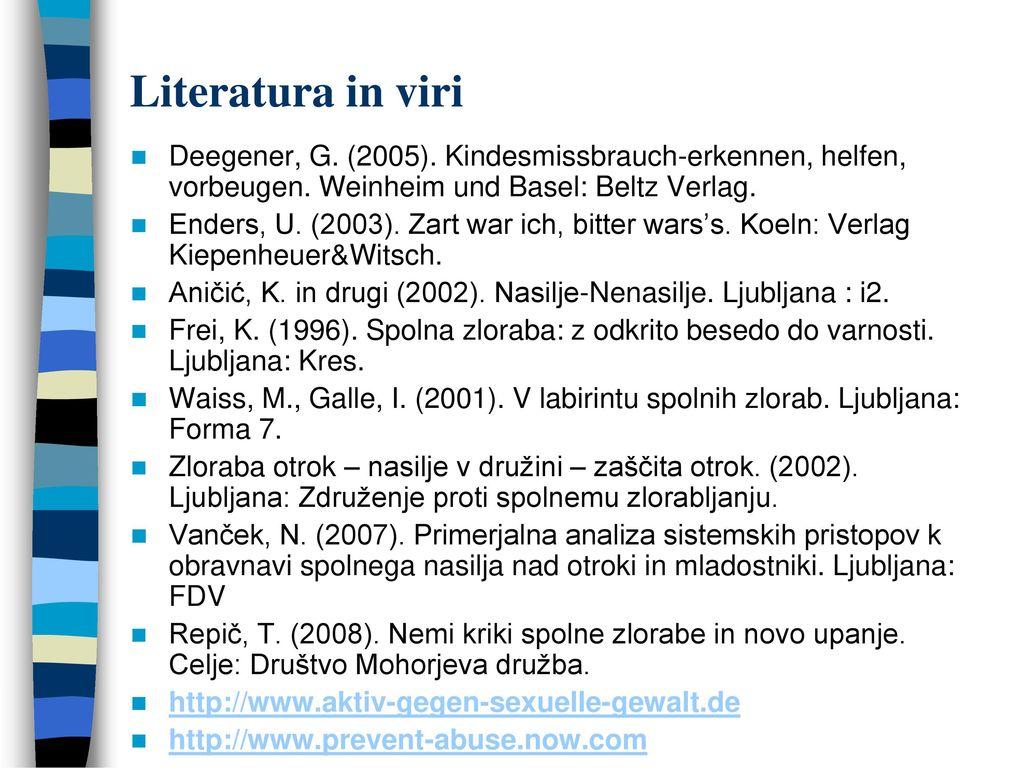 Literatura in viri Deegener, G. (2005). Kindesmissbrauch-erkennen, helfen, vorbeugen. Weinheim und Basel: Beltz Verlag.