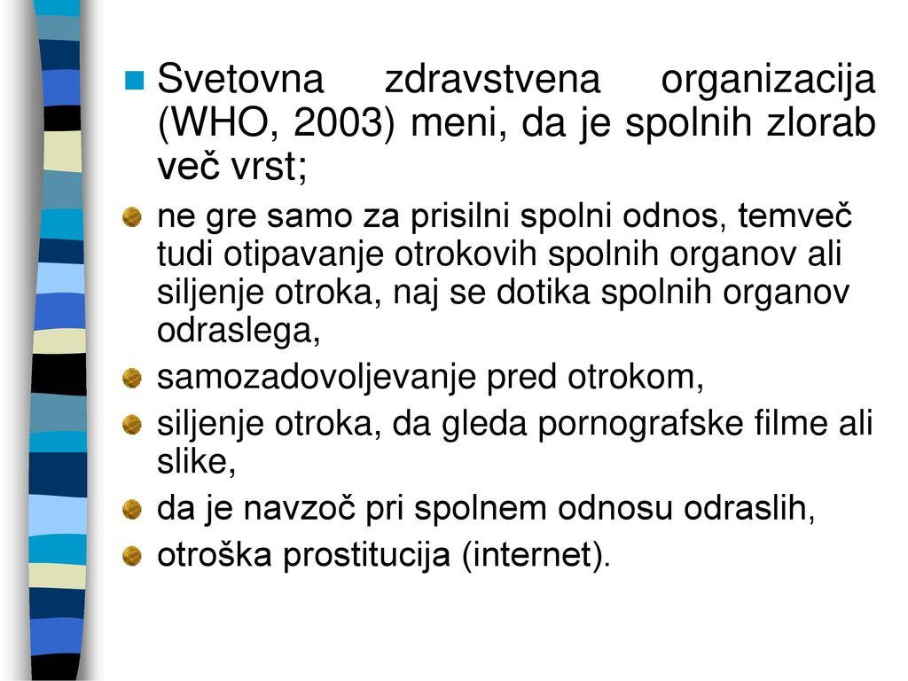 Svetovna zdravstvena organizacija (WHO, 2003) meni, da je spolnih zlorab več vrst;