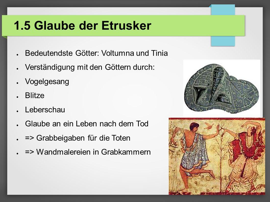 1.5 Glaube der Etrusker Bedeutendste Götter: Voltumna und Tinia