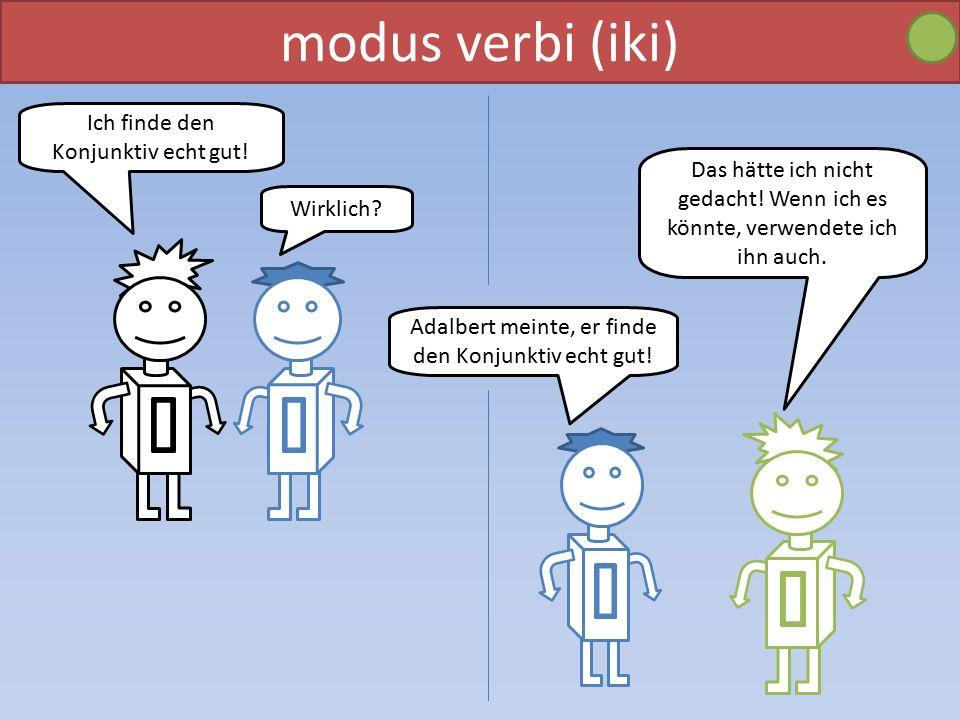 modus verbi (iki) Ich finde den Konjunktiv echt gut!