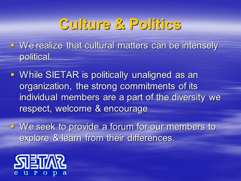 Culture & Politics We realize that cultural matters can be intensely political.
