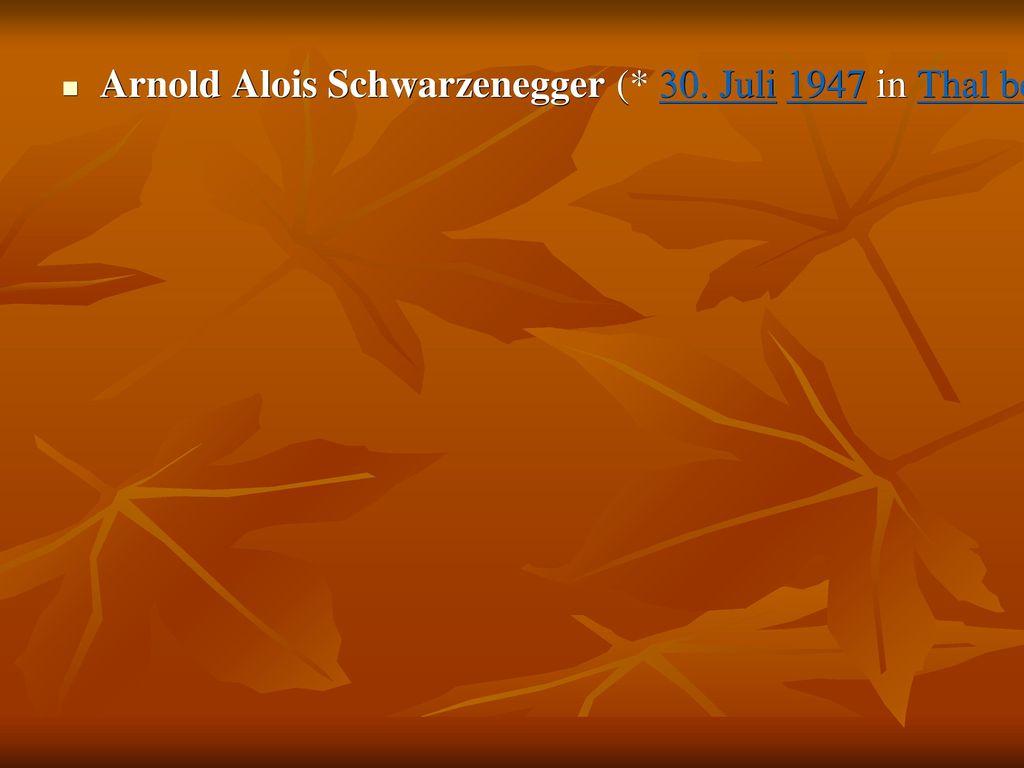 Arnold Alois Schwarzenegger (. 30