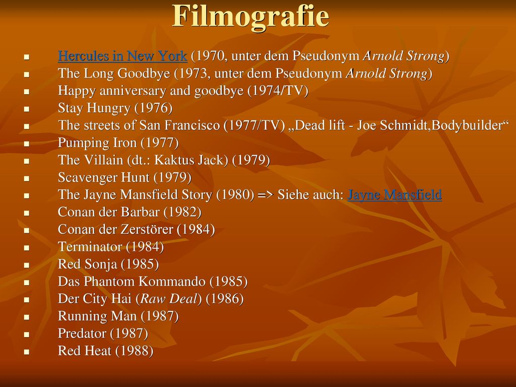 Filmografie Hercules in New York (1970, unter dem Pseudonym Arnold Strong) The Long Goodbye (1973, unter dem Pseudonym Arnold Strong)