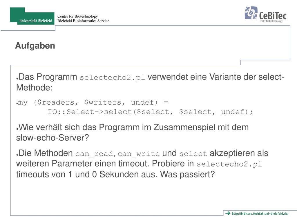 Aufgaben Das Programm selectecho2.pl verwendet eine Variante der select- Methode: