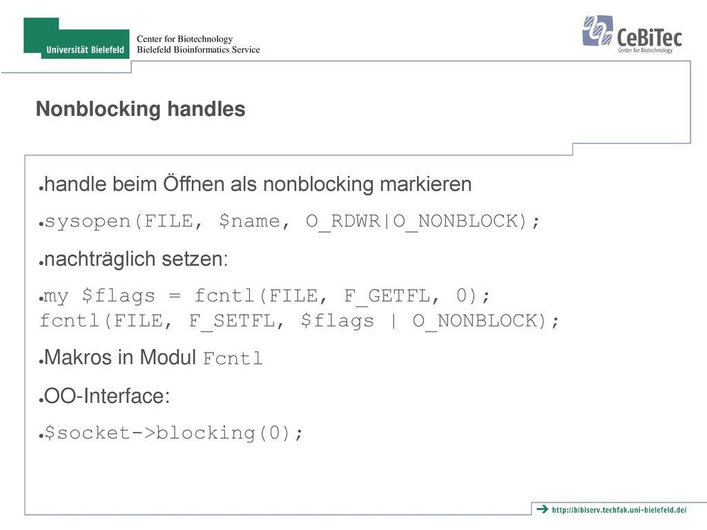 Nonblocking handles handle beim Öffnen als nonblocking markieren. sysopen(FILE, $name, O_RDWR|O_NONBLOCK);
