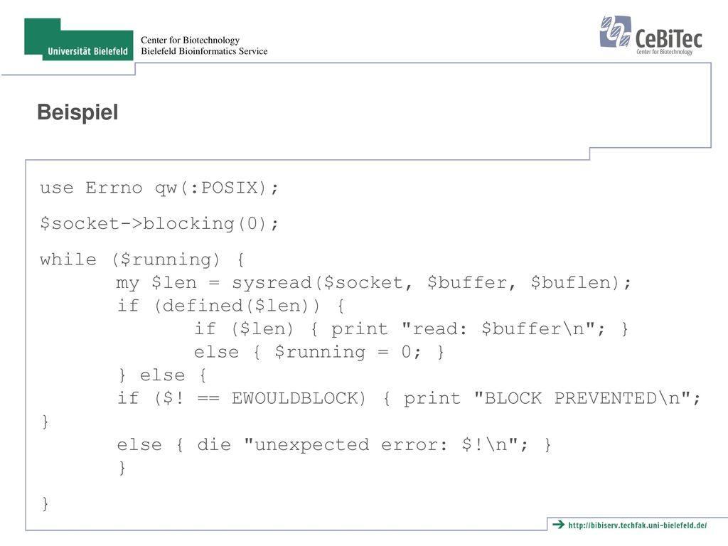 Beispiel use Errno qw(:POSIX); $socket->blocking(0);