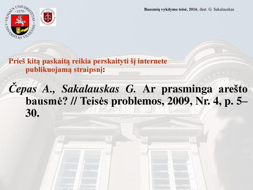 2017.03.21 Bausmių vykdymo teisė, 2016; dėst. G. Sakalauskas. Prieš kitą paskaitą reikia perskaityti šį internete publikuojamą straipsnį: