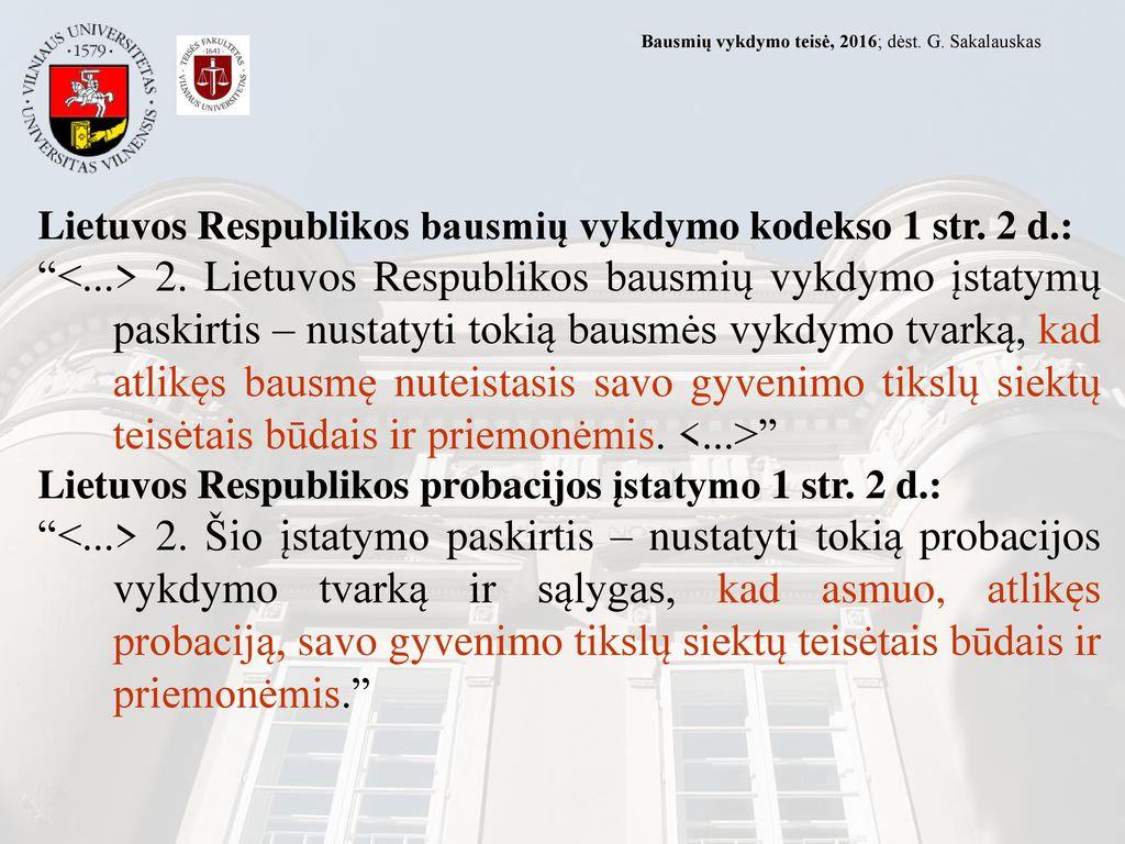 2017.03.21 Bausmių vykdymo teisė, 2016; dėst. G. Sakalauskas. Lietuvos Respublikos bausmių vykdymo kodekso 1 str. 2 d.: