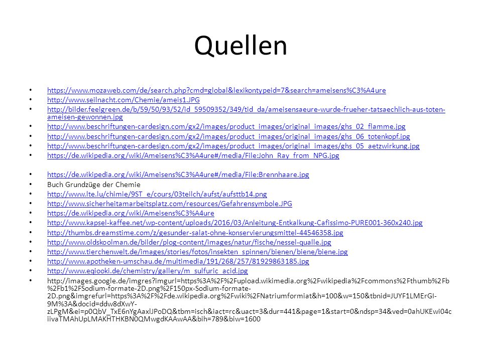 Quellen https://www.mozaweb.com/de/search.php cmd=global&lexikontypeid=7&search=ameisens%C3%A4ure. http://www.seilnacht.com/Chemie/ameis1.JPG.